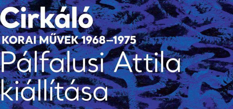 Cirkáló – Pálfalusi Attila kiállítása